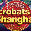 The Amazing Chinese Acrobats of Shanghai!